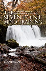 Seven Point Mind Training: A Tibetan Method for Cultivating Mind and Heart by Wallace, B. Alan (2013) Paperback