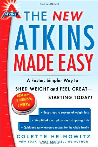 The New Atkins Made Easy: A Faster, Simpler Way to Shed Weight and Feel Great -- Starting Today! (4) (Lose 30 Pounds In 6 Weeks Meal Plan)