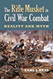 The Rifle Musket in Civil War Combat: Reality and