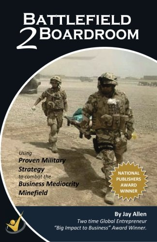 Battlefield 2 Boardroom: 10 Proven Military Strategies to Combat the Mediocrity Minefield pdf
