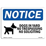 OSHA Notice Sign - Dogs in Yard No Trespassing | Choose from: Aluminum, Rigid Plastic Or Vinyl Label Decal | Protect Your Business, Construction Site, Warehouse & Shop Area | Made in The USA