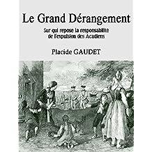 Le Grand Dérangement: Sur qui repose la responsabilité de l'expulsion des Acadiens (French Edition)