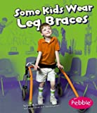Some Kids Wear Leg Braces, Lola M. Schaefer, 1429617772