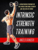 Intrinsic Strength Training: A Breakthrough Program For Real-World Functional Strength And True Athletic Power
