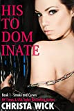 His to Dominate (Smoke & Curves (BBW Domination Romance) Book 1)