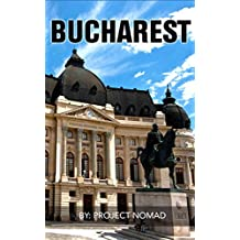 Bucharest: A Bucharest Travel Guide for Your Perfect Bucharest Adventure!: Written by Local Romanian Travel Expert (Bucharest, Bucharest travel guide, Romania ebook, Romania & Moldova)
