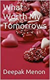 What Worth My Tomorrows