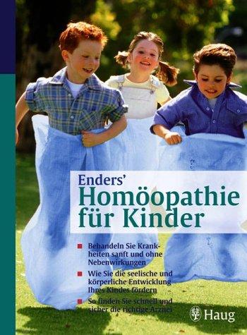 Enders' Homöopathie für Kinder: Behandeln Sie Krankheiten sanft und ohne Nebenwirkungen. Wie Sie die seelische und körperliche Entwicklung Ihres Sie schnell und sicher die richtige Arznei