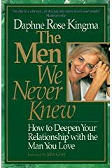 The Men We Never Knew: How to Deepen Your Relationship With the Man You Love Paperback