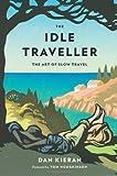 The Idle Traveller: The Art of Slow Travel by Dan Kieran ( 2012 )