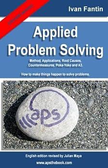 Applied Problem Solving: Method, Applications, Root Causes, Countermeasures, Poka-Yoke and A3. (English Edition) por [Fantin, Ivan]
