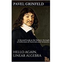 Hello Again, Linear Algebra: A Second Look at the Subject through a Collection of Exercises and Solutions