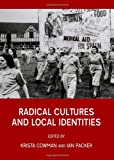 Radical Cultures and Local Identities, Krista Cowman and Ian Packer, 1443823864