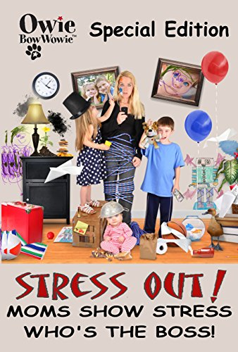 Owie BowWowie SPECIAL EDITION Stress Out! Moms Show Stress Who s the Boss!