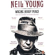 Waging Heavy Peace: A Hippie Dream by Young, Neil (2013) Paperback