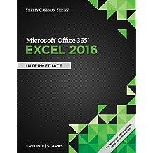 Shelly Cashman Series® Microsoft® Office 365 & Excel 2016: Intermediate