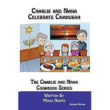 Charlie and Nana Celebrate Chanukah (The Charlie and Nana Cookbook Series 3)