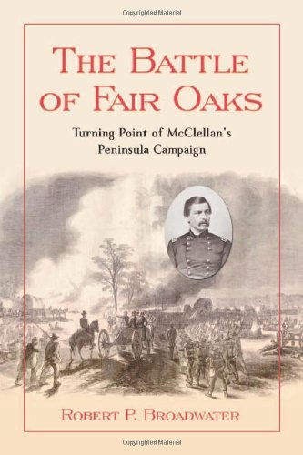 The Battle of Fair Oaks: Turning Point of McClellan's Peninsula - Fair Virginia Oaks