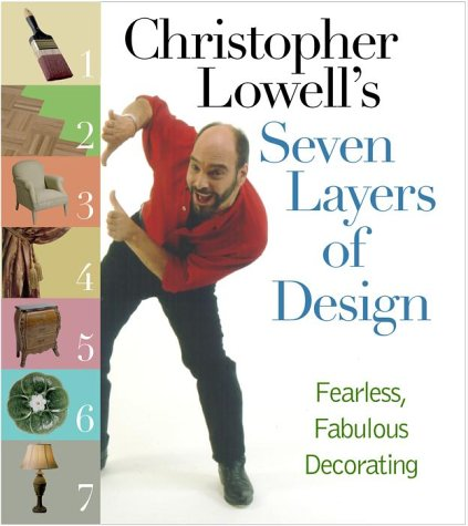 Decorating Christopher Lowell - Christopher Lowell's Seven Layers of Design: Fearless, Fabulous Decorating