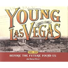 Young Las Vegas: 1905-1931: Before the Future Found Us