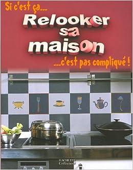 Relooker sa maison: Amazon.fr: Mireille Delabarre, Laurent ...