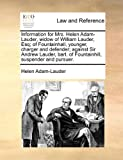 Information for Mrs Helen Adam-Lauder, Widow of William Lauder, Esq; of Fountainhall, Younger, Charger and Defender; Against Sir Andrew Lauder, Bart, Helen Adam-Lauder, 1170824641