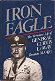 Iron Eagle : The Turbulent Life of General Curtis LeMay by Coffey, Thomas M. (December 9, 1987) Hardcover