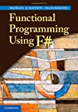 Functional Programming Using F#, Michael R. Hansen and Hans Rischel, 1107019028