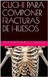 CUCHI PARA COMPONER FRACTURAS DE HUESOS (Spanish Edition)