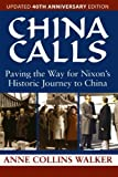 img - for China Calls: Paving the Way for Nixon's Historic Journey to China by Anne Collins Walker (2012-06-15) book / textbook / text book