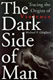 The Dark Side of Man, Michael P. Ghiglieri, 073820076X