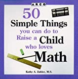 50 Simple Things You Can Do to Raise a Child Who Loves Math, Kathy A. Zahler, 0028617665
