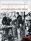 Schliemann und Troja : Die Sammlungen des Museums Fur Vor- und Fruhgeschichte Band 1, Wemhoff, Matthias and Hänsel, Alix, 3795422701