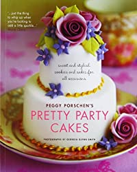 Pretty Party Cakes: Sweet and Stylish Cookies and Cakes for All Occasions