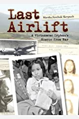 Last Airlift: A Vietnamese Orphan's Rescue from War Kindle Edition