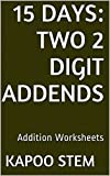 15 Addition Worksheets with Two 2-Digit Addends: Math Practice Workbook (15 Days Math Addition Series)