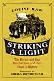 Striking a Light : The Bryant and May Matchwomen and Their Place in History, Raw, Louise and Rowbotham, Sheila, 1441114262