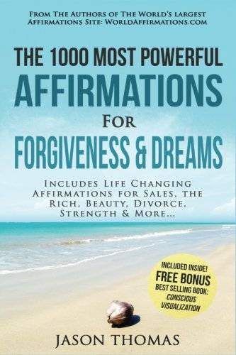 Read Online Affirmation  The 1000 Most Powerful Affirmations for Forgiveness & Dreams: Includes Life Changing Affirmations for Sales, The Rich, Beauty, Divorce, Strength & More pdf