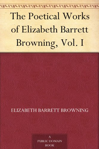 The Poetical Works of Elizabeth Barrett Browning, Vol. I