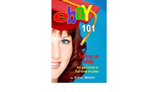 eBay 101: Selling on eBay For Part-time or Full-time Income ...