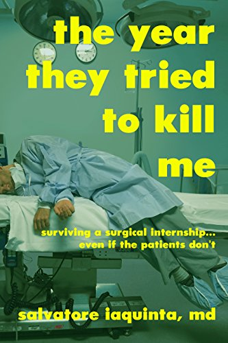 The Year THEY Tried to Kill Me:  Surviving a surgical internship...even if the patients don't (English Edition)