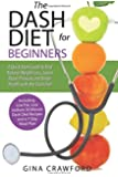 DASH Diet for Beginners: A DASH Diet QUICK START GUIDE to Fast Natural Weight Loss, Lower Blood Pressure and Better Health, Including DASH Diet Recipes & 7-Day Meal Plan
