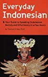 Everyday Indonesian: Your Guide to Speaking Indonesian Quickly and Effortlessly in a Few Hours (Periplus language books)