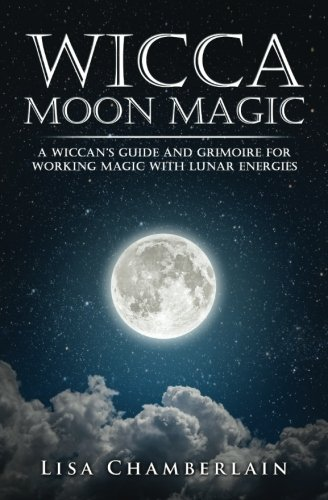 Lunar Magic (Wicca Moon Magic: A Wiccan's Guide and Grimoire for Working Magic with Lunar)
