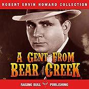 A Gent from Bear Creek: Annotated: Robert Ervin Howard Collection, Book 1 | Robert Ervin Howard,  Raging Bull Publishing