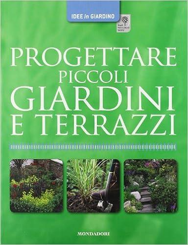 Amazon.it: Progettare piccoli giardini e terrazzi. Ediz. illustrata ...