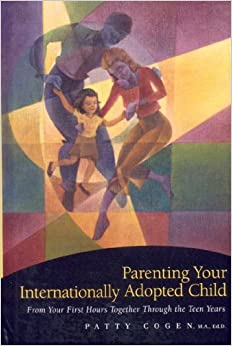 Book Parenting Your Internationally Adopted Child: From Your First Hours Together Through the Teen Years