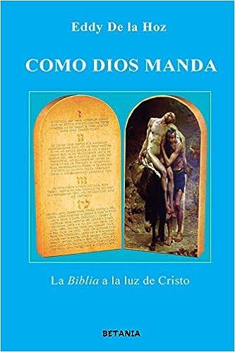 Como Dios Manda La Biblia A La Luz De Cristo Spanish Edition 9781532880438 De La Hoz Mr Eddy De La Hoz Mr Eduardo Leon Books