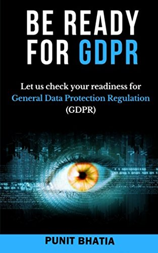 Book: Be Ready for GDPR - Let us check your readiness for General Data Protection Regulation (GDPR) by Punit Bhatia