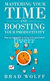 img - for mastering your time and boosting your productivty: step by step guide to being more productive book / textbook / text book